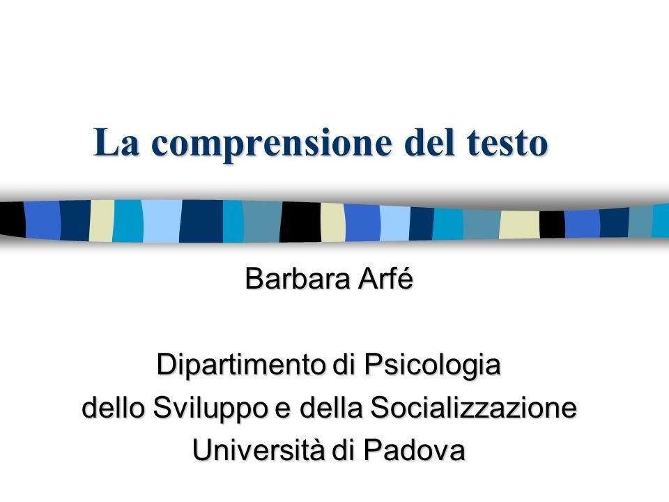 La comprensione del testo Barbara Arfé Dipartimento di Psicologia dello Sviluppo e della Socializzazione Università di Padova