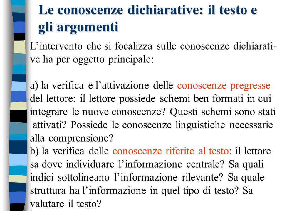 Le conoscenze dichiarative: il testo e gli argomenti Lintervento che si focalizza sulle conoscenze dichiarati- ve ha per oggetto principale: a) la ver