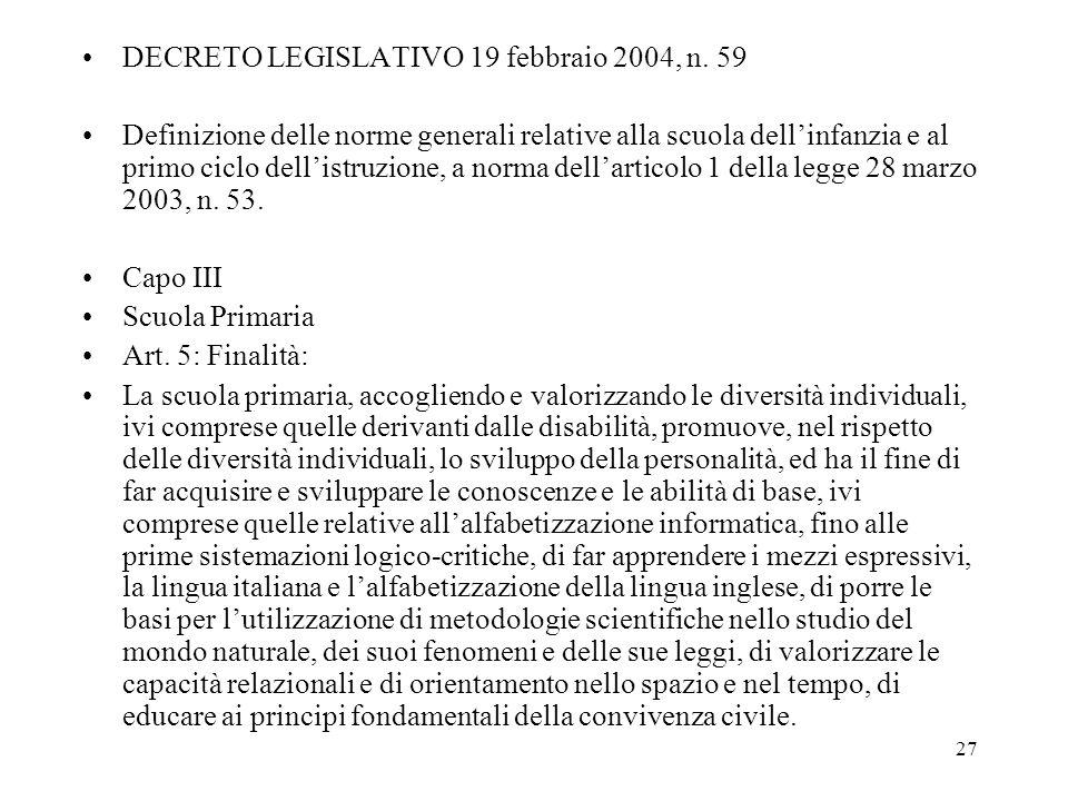 27 DECRETO LEGISLATIVO 19 febbraio 2004, n. 59 Definizione delle norme generali relative alla scuola dellinfanzia e al primo ciclo dellistruzione, a n