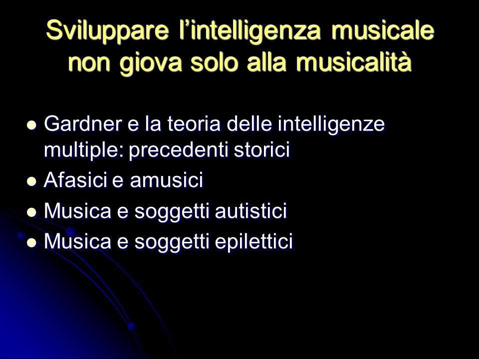 Sviluppare lintelligenza musicale non giova solo alla musicalità Gardner e la teoria delle intelligenze multiple: precedenti storici Gardner e la teor