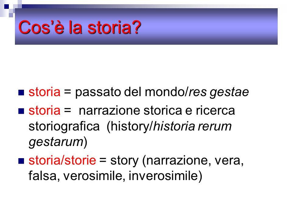 Cosè la storia? storia = passato del mondo/res gestae storia = narrazione storica e ricerca storiografica (history/historia rerum gestarum) storia/sto