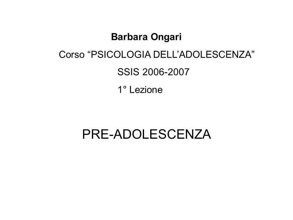 PRE-ADOLESCENZA Barbara Ongari Corso PSICOLOGIA DELLADOLESCENZA SSIS 2006-2007 1° Lezione