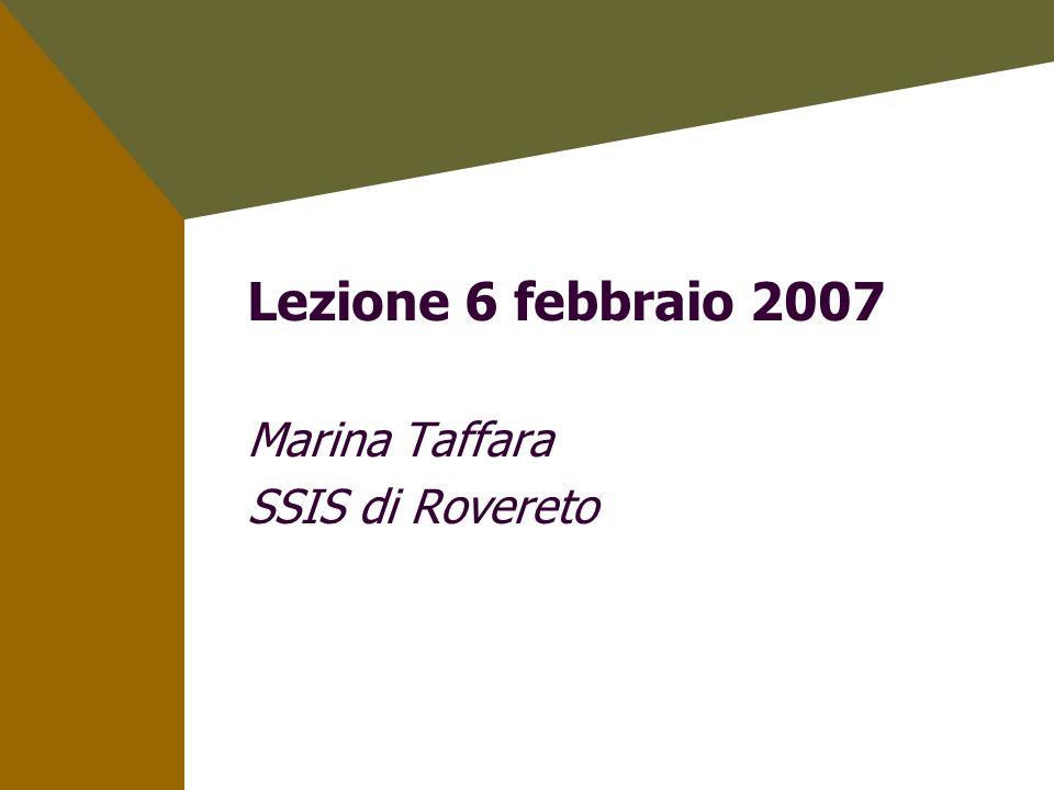 Lezione 6 febbraio 2007 Marina Taffara SSIS di Rovereto