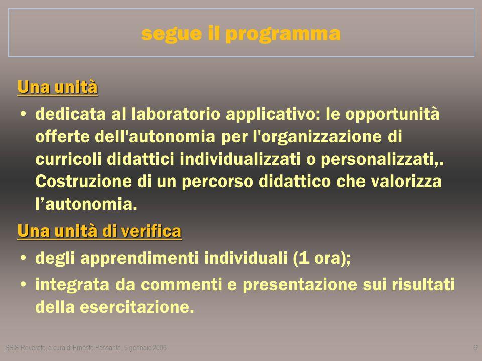 SSIS Rovereto, a cura di Ernesto Passante, 9 gennaio 20066 segue il programma Una unità dedicata al laboratorio applicativo: le opportunità offerte dell autonomia per l organizzazione di curricoli didattici individualizzati o personalizzati,.