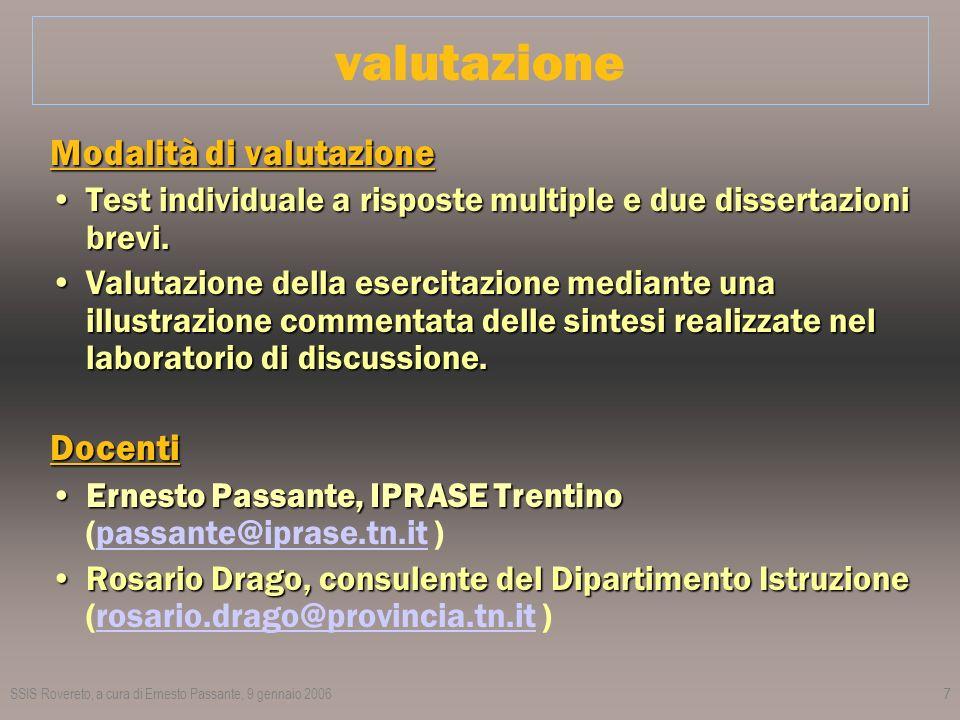 SSIS Rovereto, a cura di Ernesto Passante, 9 gennaio 20067 valutazione Modalità di valutazione Test individuale a risposte multiple e due dissertazioni brevi.Test individuale a risposte multiple e due dissertazioni brevi.