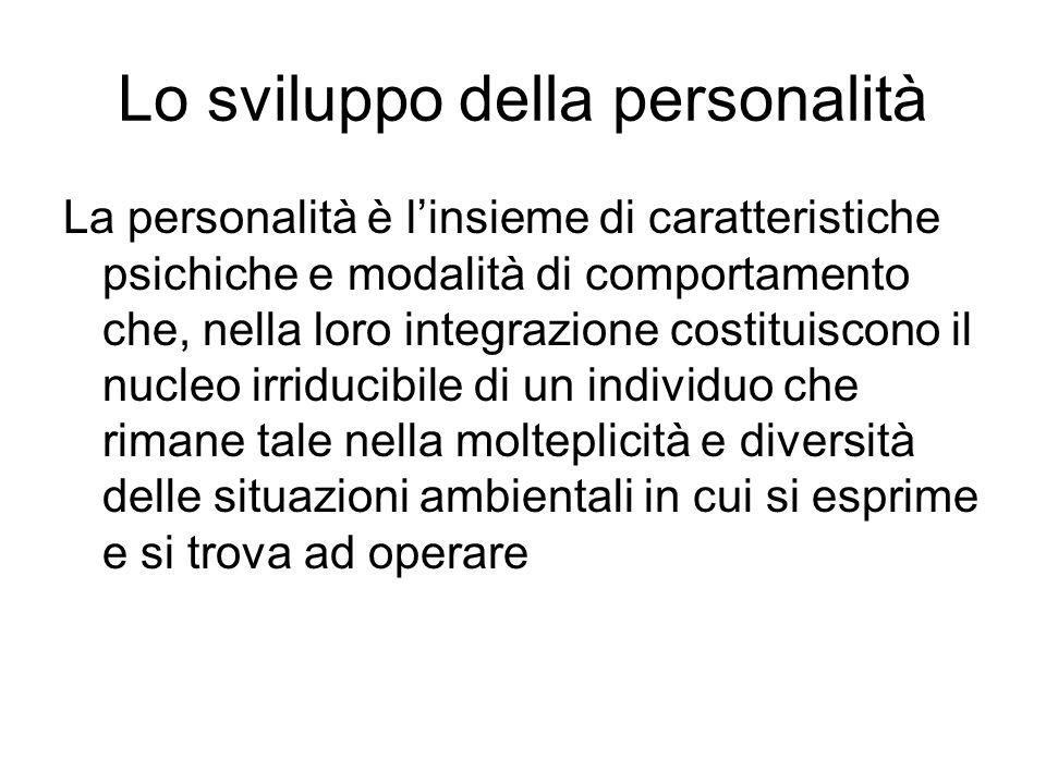 Lo sviluppo della personalità La personalità è linsieme di caratteristiche psichiche e modalità di comportamento che, nella loro integrazione costitui