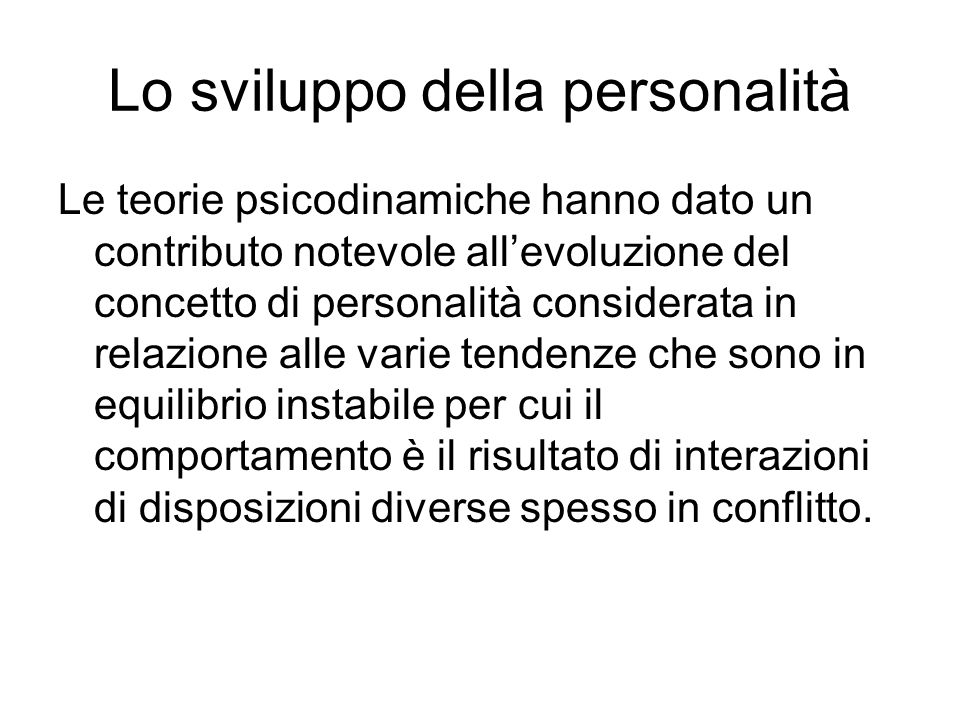 Lo sviluppo della personalità Le teorie psicodinamiche hanno dato un contributo notevole allevoluzione del concetto di personalità considerata in rela