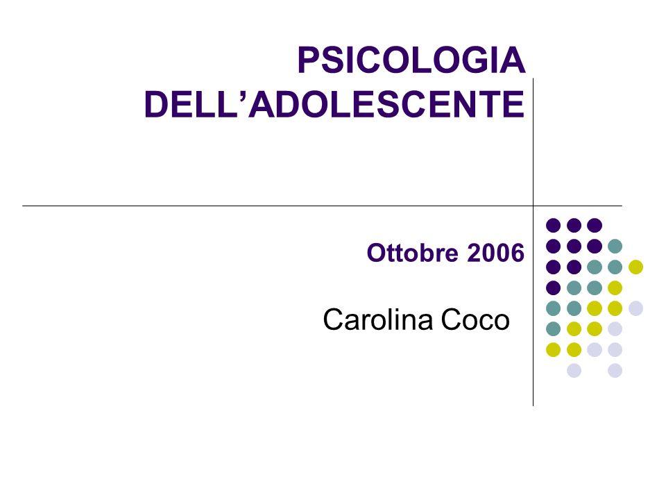 PSICOLOGIA DELLADOLESCENTE Ottobre 2006 Carolina Coco