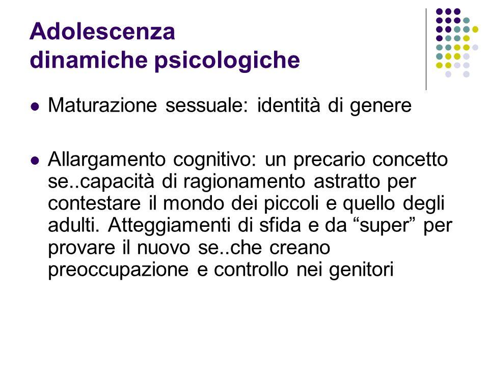 Adolescenza dinamiche psicologiche Maturazione sessuale: identità di genere Allargamento cognitivo: un precario concetto se..capacità di ragionamento