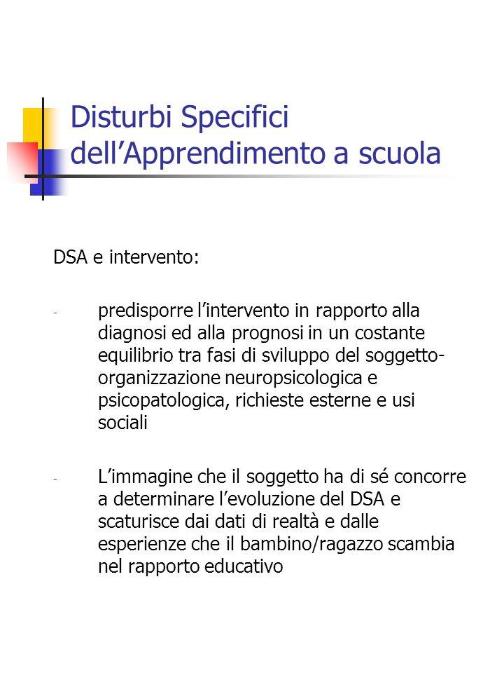 Disturbi Specifici dellApprendimento a scuola DSA e intervento: - predisporre lintervento in rapporto alla diagnosi ed alla prognosi in un costante eq