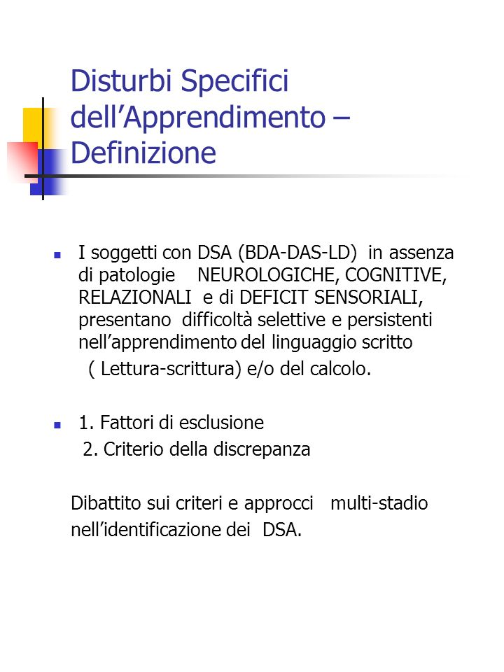 Disturbi Specifici dellApprendimento – Definizione I soggetti con DSA (BDA-DAS-LD) in assenza di patologie NEUROLOGICHE, COGNITIVE, RELAZIONALI e di D