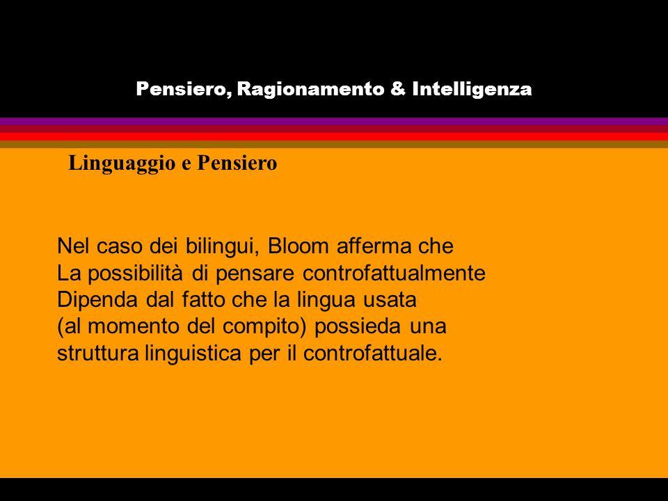 Pensiero, Ragionamento & Intelligenza Linguaggio e Pensiero Nel caso dei bilingui, Bloom afferma che La possibilità di pensare controfattualmente Dipe