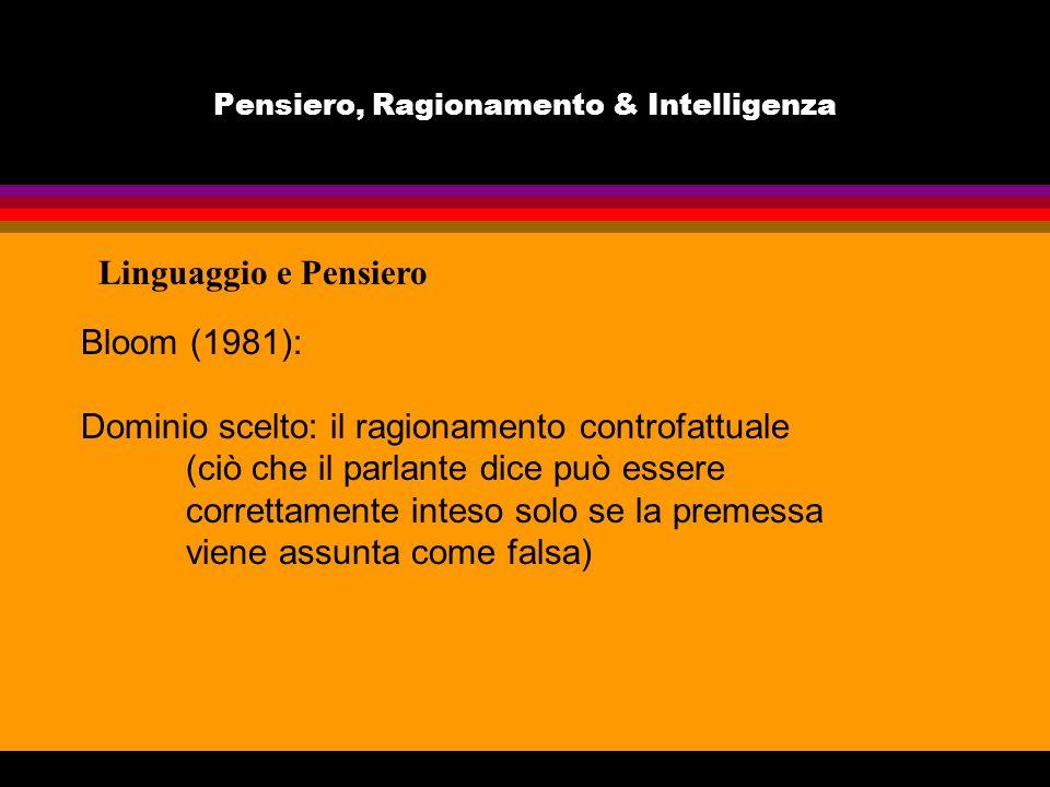 Pensiero, Ragionamento & Intelligenza Linguaggio e Pensiero Bloom (1981): Dominio scelto: il ragionamento controfattuale (ciò che il parlante dice può
