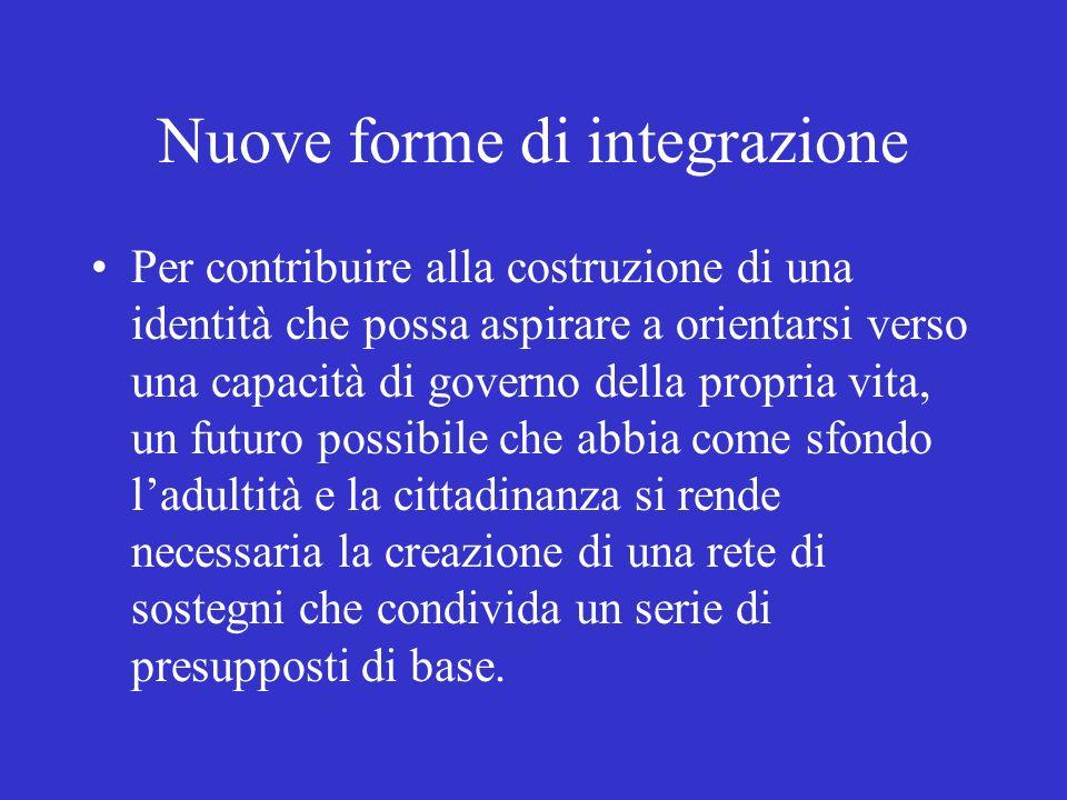 Nuove forme di integrazione Per contribuire alla costruzione di una identità che possa aspirare a orientarsi verso una capacità di governo della propr