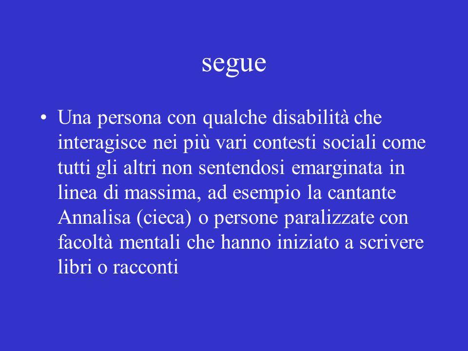 segue Una persona con qualche disabilità che interagisce nei più vari contesti sociali come tutti gli altri non sentendosi emarginata in linea di mass