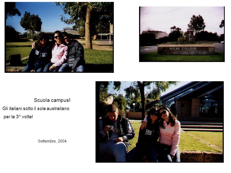 Scuola campus! Gli italiani sotto il sole australiano per la 3^ volta! Settembre, 2004