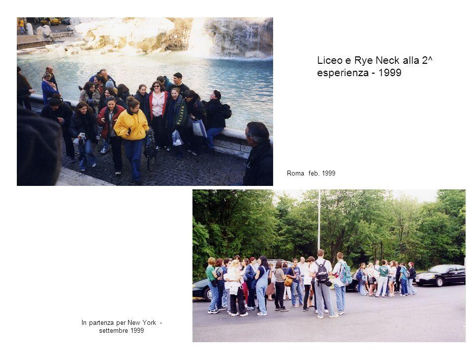 Liceo e Rye Neck alla 2^ esperienza - 1999 Roma feb. 1999 In partenza per New York - settembre 1999