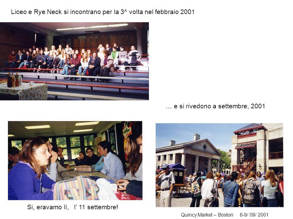 Liceo e Rye Neck si incontrano per la 3^ volta nel febbraio 2001 Quincy Market – Boston 8-9/ 09/ 2001 Si, eravamo lì, l 11 settembre.
