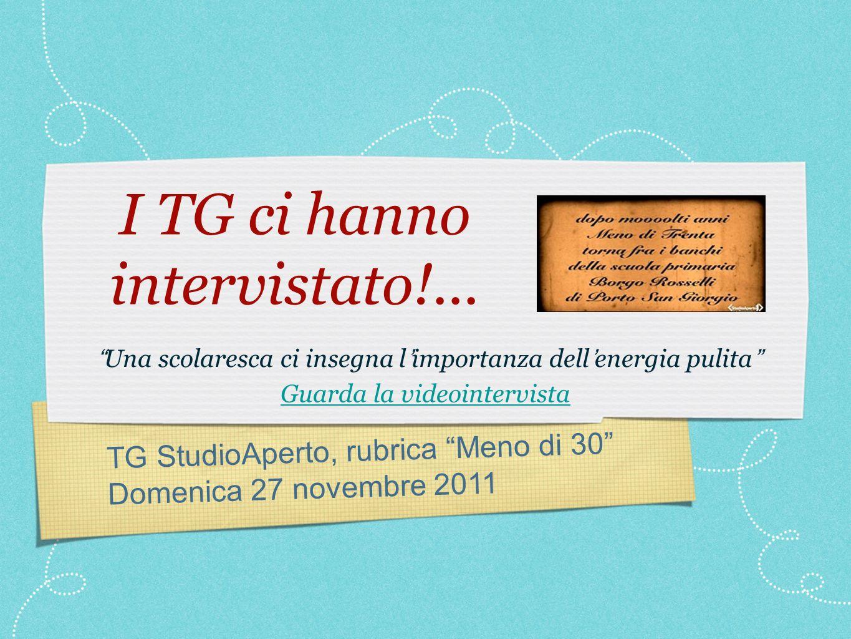 TG StudioAperto, rubrica Meno di 30 Domenica 27 novembre 2011 I TG ci hanno intervistato!...