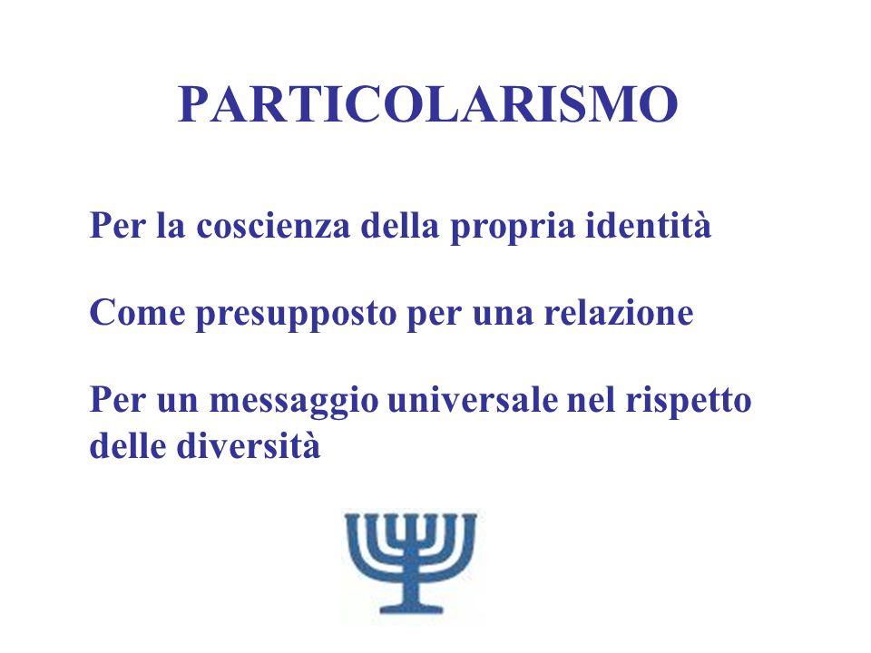 PARTICOLARISMO Per la coscienza della propria identità Come presupposto per una relazione Per un messaggio universale nel rispetto delle diversità
