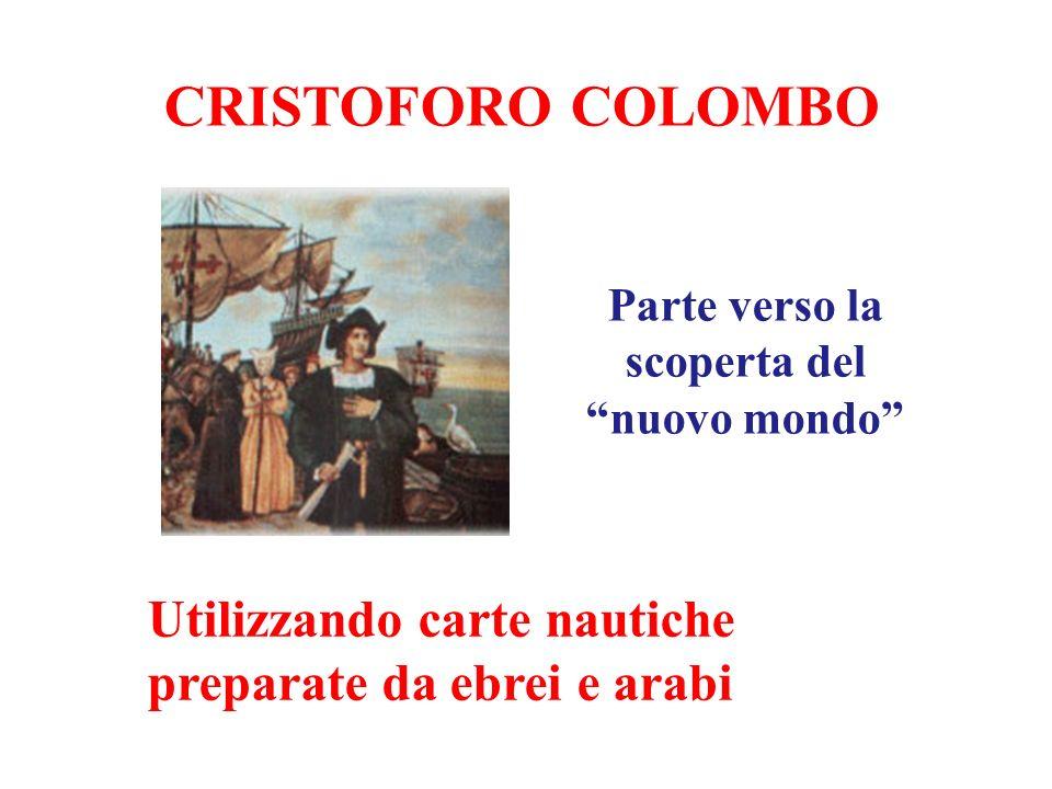 CRISTOFORO COLOMBO Parte verso la scoperta del nuovo mondo Utilizzando carte nautiche preparate da ebrei e arabi