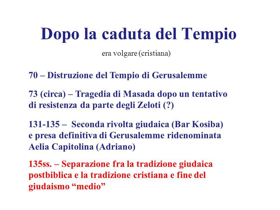 Dopo la caduta del Tempio era volgare (cristiana) 70 – Distruzione del Tempio di Gerusalemme 73 (circa) – Tragedia di Masada dopo un tentativo di resi
