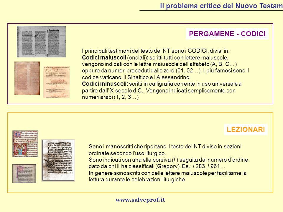 Il problema critico del Nuovo Testamento PERGAMENE - CODICI I principali testimoni del testo del NT sono i CODICI, divisi in: Codici maiuscoli (oncial