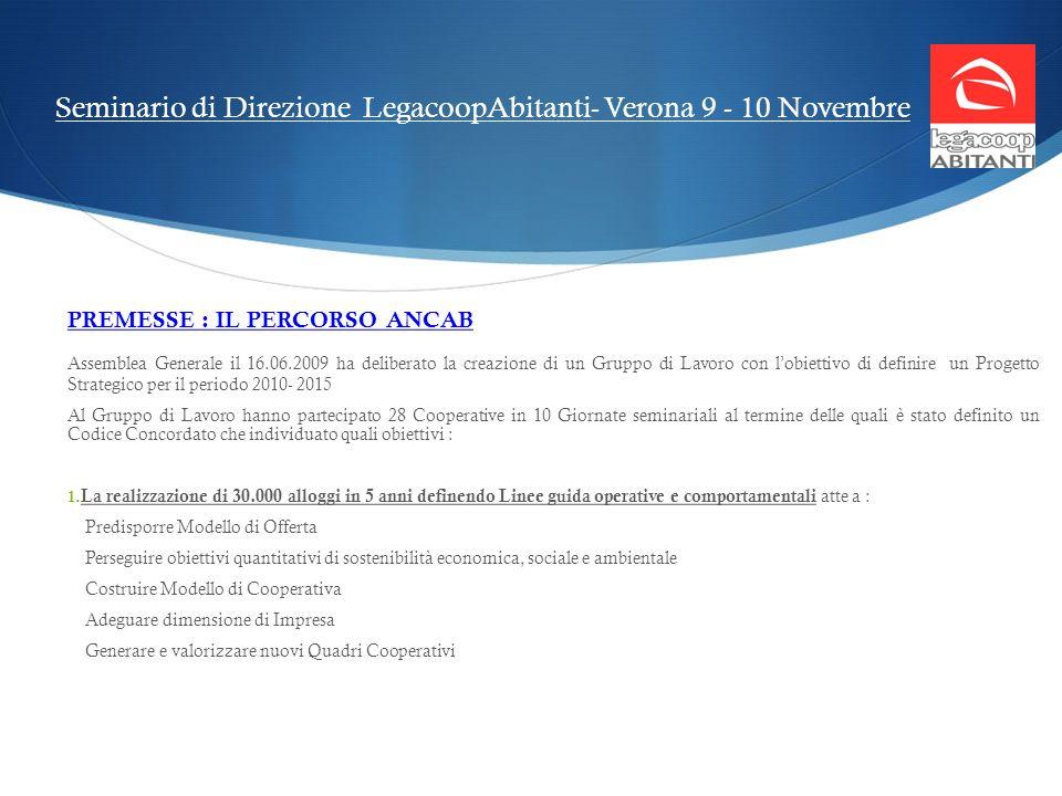 Seminario di Direzione LegacoopAbitanti- Verona 9 - 10 Novembre PREMESSE : IL PERCORSO ANCAB Assemblea Generale il 16.06.2009 ha deliberato la creazio