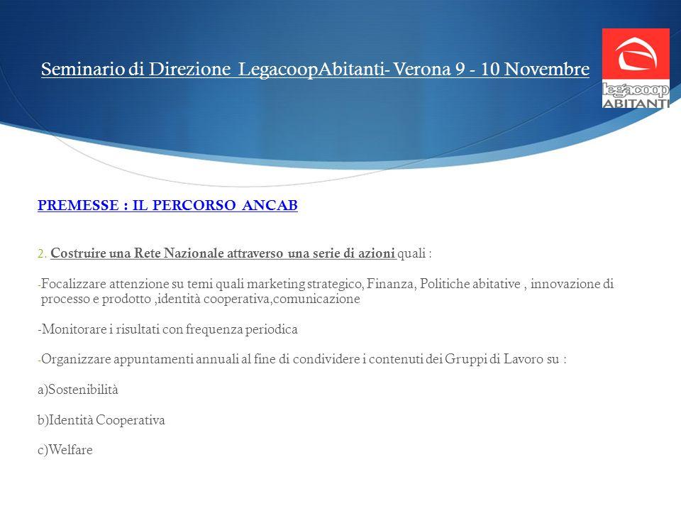 Seminario di Direzione LegacoopAbitanti- Verona 9 - 10 Novembre PREMESSE : IL PERCORSO ANCAB 2. Costruire una Rete Nazionale attraverso una serie di a