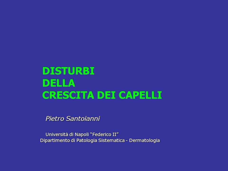 DISTURBI DELLA CRESCITA DEI CAPELLI Pietro Santoianni Pietro Santoianni Università di Napoli Federico II Università di Napoli Federico II Dipartimento