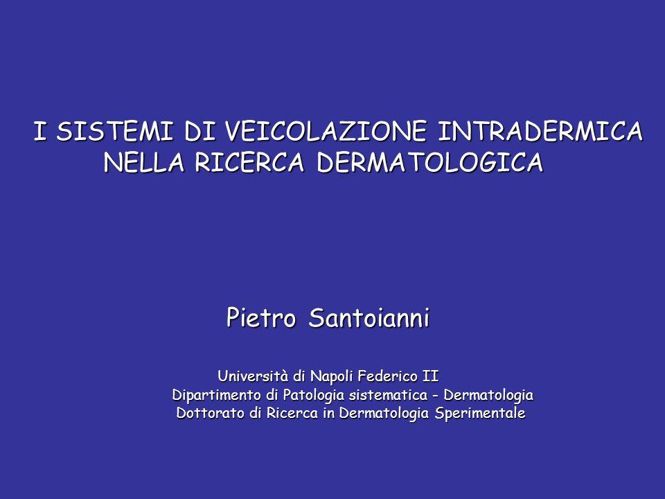 I SISTEMI DI VEICOLAZIONE INTRADERMICA I SISTEMI DI VEICOLAZIONE INTRADERMICA NELLA RICERCA DERMATOLOGICA NELLA RICERCA DERMATOLOGICA Pietro Santoiann
