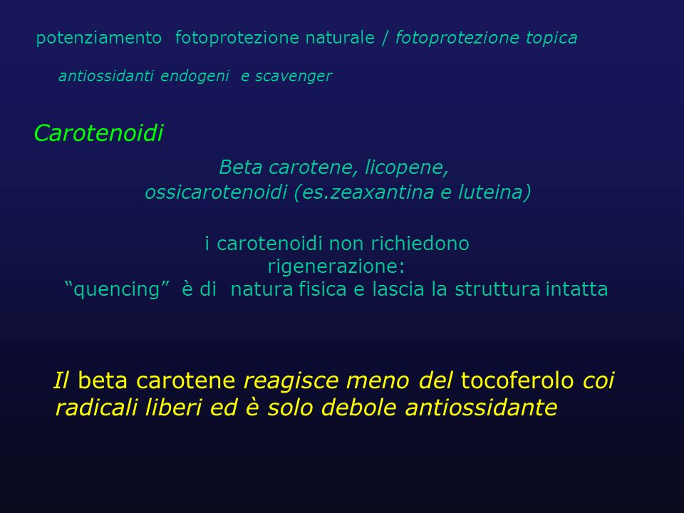 Carotenoidi i carotenoidi non richiedono rigenerazione: quencing è di natura fisica e lascia la struttura intatta Il beta carotene reagisce meno del t
