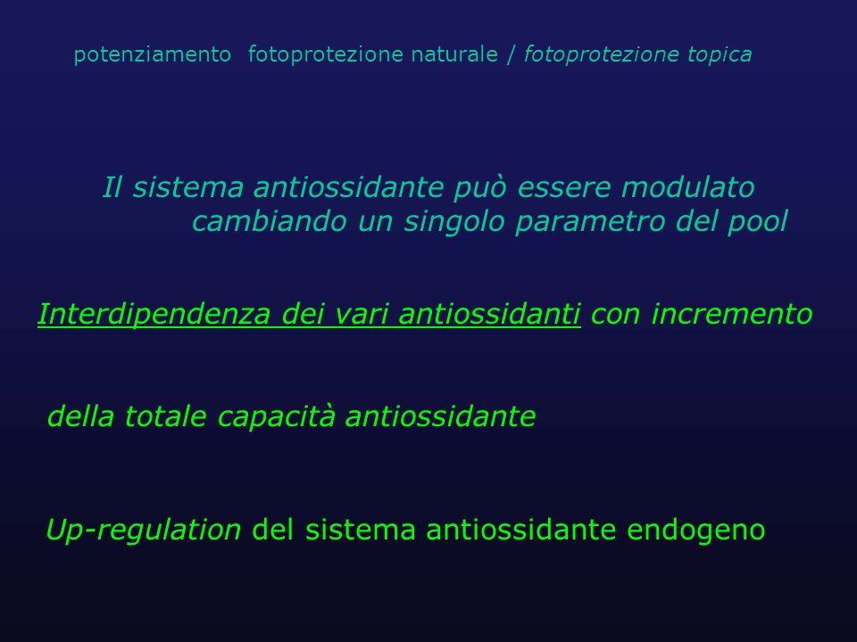 Interdipendenza dei vari antiossidanti con incremento della totale capacità antiossidante Up-regulation del sistema antiossidante endogeno Il sistema