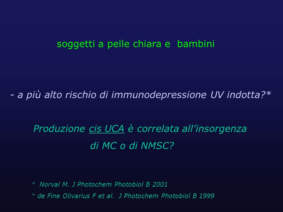 * Norval M. J Photochem Photobiol B 2001 * de Fine Olivarius F et al. J Photochem Photobiol B 1999 soggetti a pelle chiara e bambini - a più alto risc