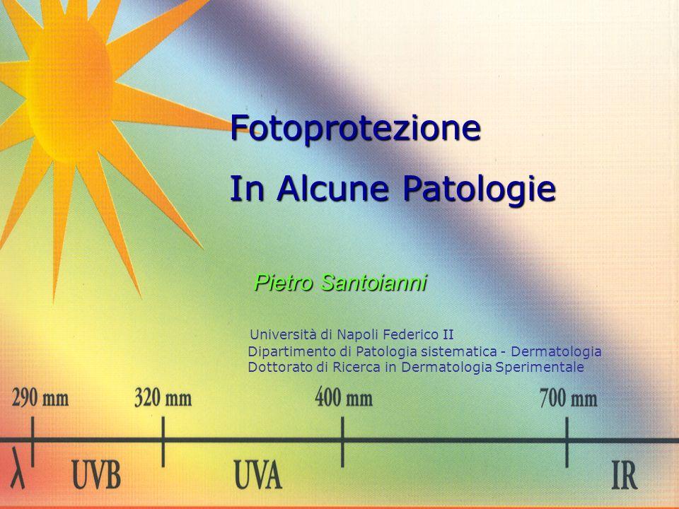 Fotoprotezione In Alcune Patologie Pietro Santoianni Pietro Santoianni Università di Napoli Federico II Dipartimento di Patologia sistematica - Dermat