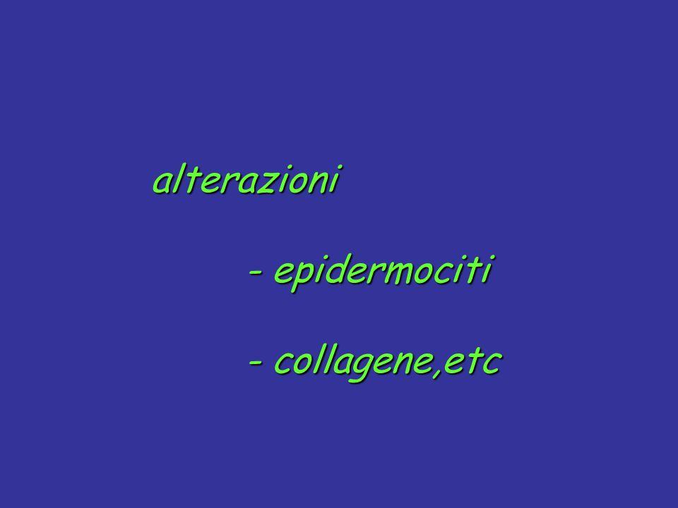 alterazioni - epidermociti - collagene,etc - epidermociti - collagene,etc