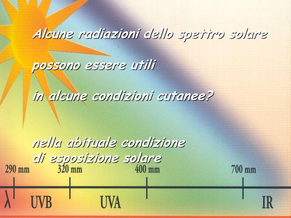Alcune radiazioni dello spettro solare possono essere utili in alcune condizioni cutanee? nella abituale condizione di esposizione solare