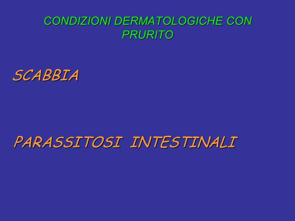 SCABBIA SCABBIA PARASSITOSI INTESTINALI PARASSITOSI INTESTINALI CONDIZIONI DERMATOLOGICHE CON PRURITO CONDIZIONI DERMATOLOGICHE CON PRURITO