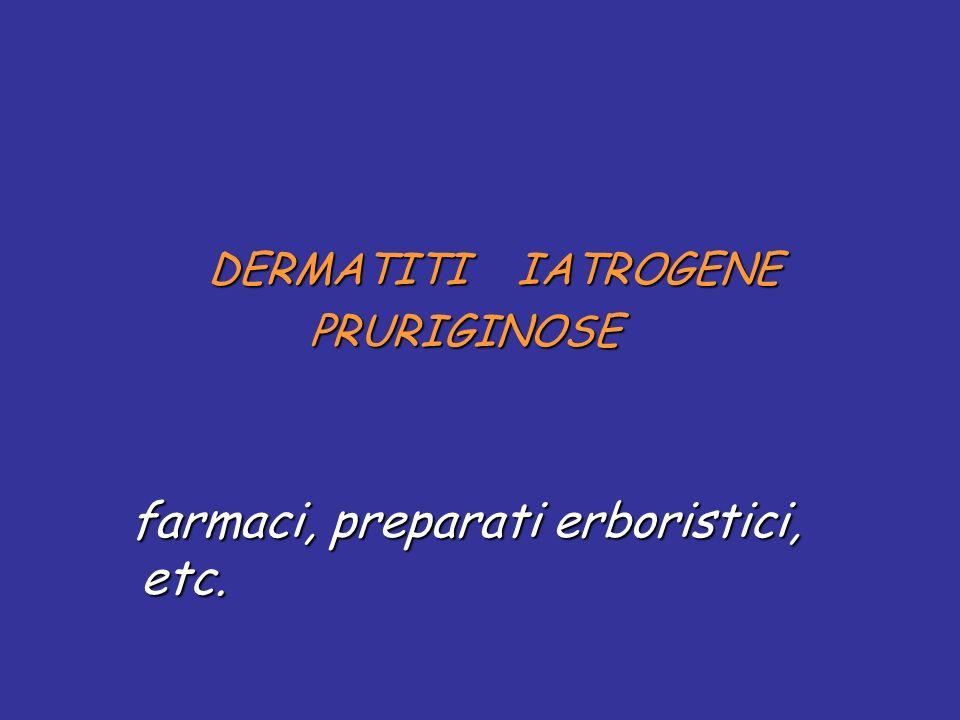 DERMATITI IATROGENE DERMATITI IATROGENE PRURIGINOSE PRURIGINOSE farmaci, preparati erboristici, etc. farmaci, preparati erboristici, etc.