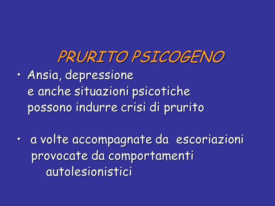 PRURITO PSICOGENO PRURITO PSICOGENO Ansia, depressioneAnsia, depressione e anche situazioni psicotiche e anche situazioni psicotiche possono indurre c