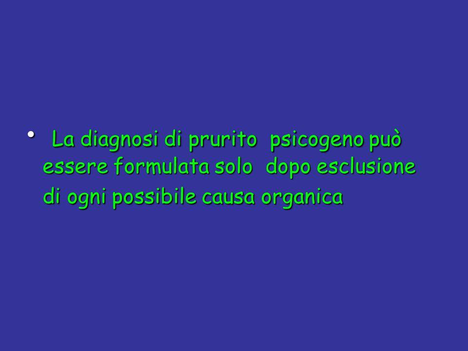 La diagnosi di prurito psicogeno può essere formulata solo dopo esclusione di ogni possibile causa organica La diagnosi di prurito psicogeno può esser