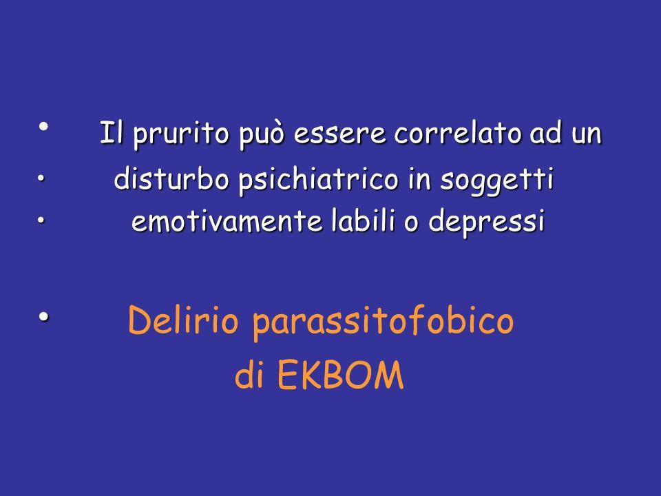 Il prurito può essere correlato ad un disturbo psichiatrico in soggetti disturbo psichiatrico in soggetti emotivamente labili o depressi emotivamente