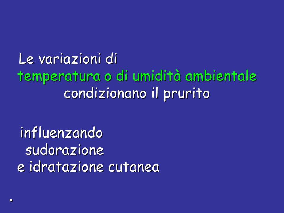 Le variazioni di Le variazioni di temperatura o di umidità ambientale temperatura o di umidità ambientale condizionano il prurito condizionano il prur