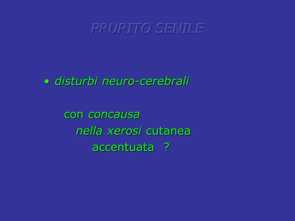 disturbi neuro-cerebralidisturbi neuro-cerebrali con concausa con concausa nella xerosi cutanea nella xerosi cutanea accentuata ? accentuata ?