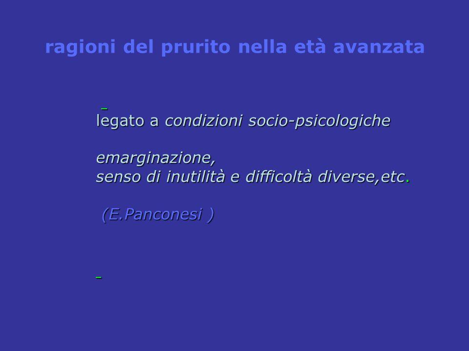 legato a condizioni socio-psicologiche emarginazione, senso di inutilità e difficoltà diverse,etc. (E.Panconesi ) (E.Panconesi ) ragioni del prurito n