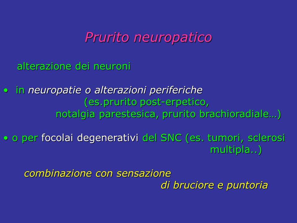 alterazione dei neuroni alterazione dei neuroni in neuropatie o alterazioni periferiche in neuropatie o alterazioni periferiche (es.prurito post-erpet