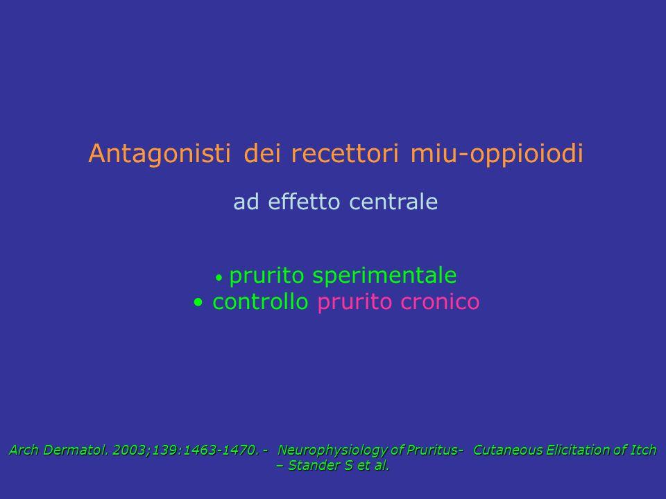 Antagonisti dei recettori miu-oppioiodi ad effetto centrale prurito sperimentale controllo prurito cronico Arch Dermatol. 2003;139:1463-1470. - Neurop