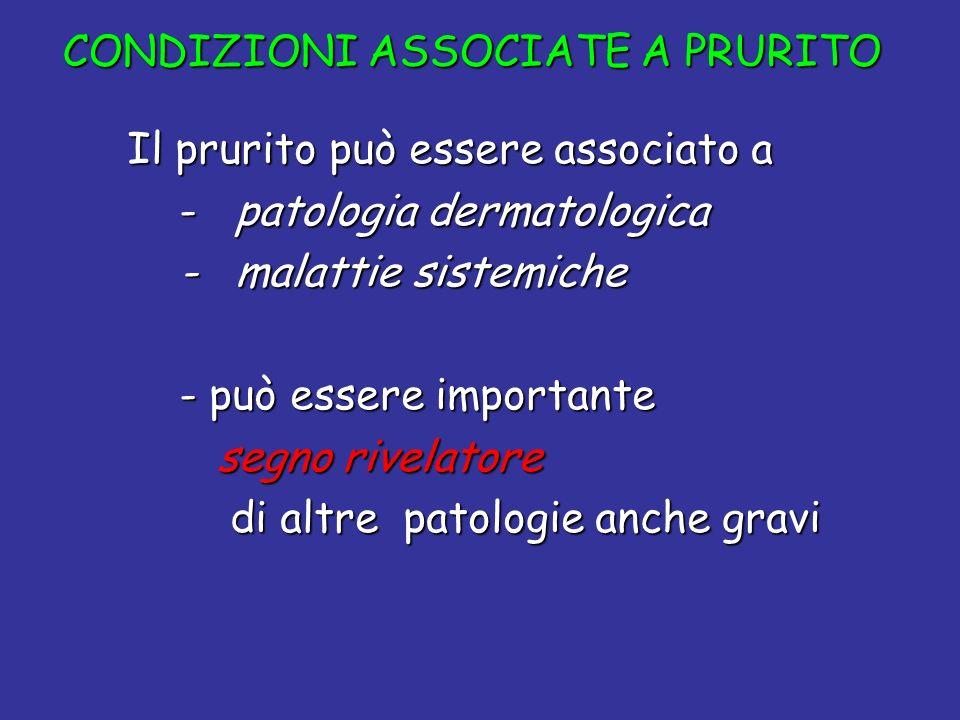 CONDIZIONI ASSOCIATE A PRURITO Il prurito può essere associato a Il prurito può essere associato a - patologia dermatologica - patologia dermatologica