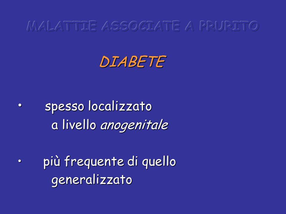 DIABETE DIABETE spesso localizzato spesso localizzato a livello anogenitale a livello anogenitale più frequente di quello più frequente di quello gene