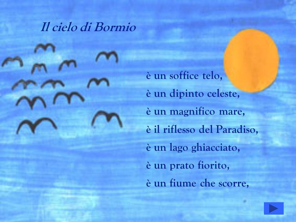 è un fiume di pace, è un mare di allegria, è un oceano di colori, è acqua pura, è una catena di blu, è un deserto di stelle, è un castello fatato, è una fiaba incantata, è un uccello trasparente, è un dipinto dautore, è una poesia inimitabile, Il cielo di Bormio